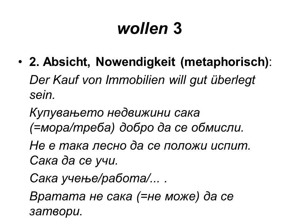 wollen 3 2. Absicht, Nowendigkeit (metaphorisch):
