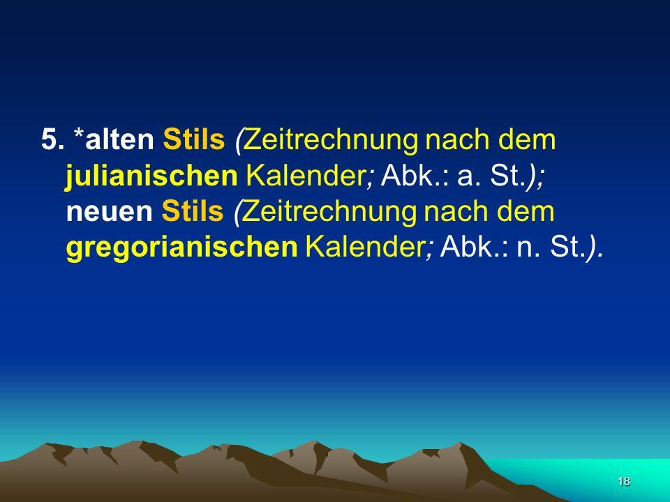 5. alten Stils (Zeitrechnung nach dem julianischen Kalender; Abk. : a