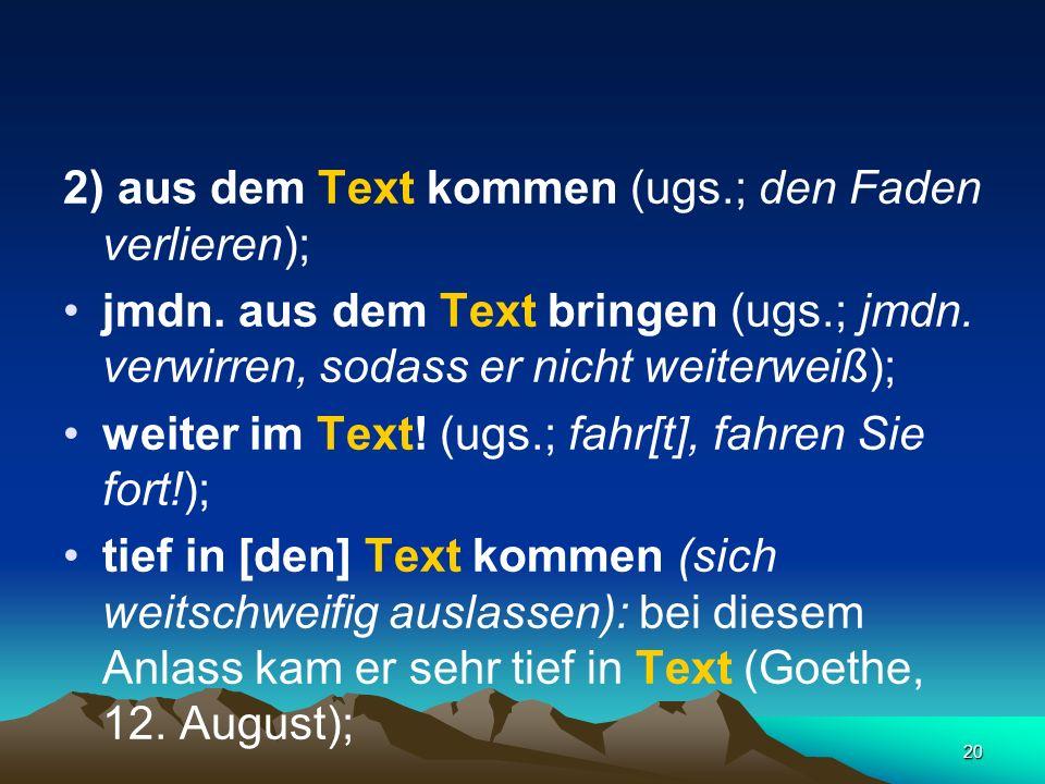 2) aus dem Text kommen (ugs.; den Faden verlieren);