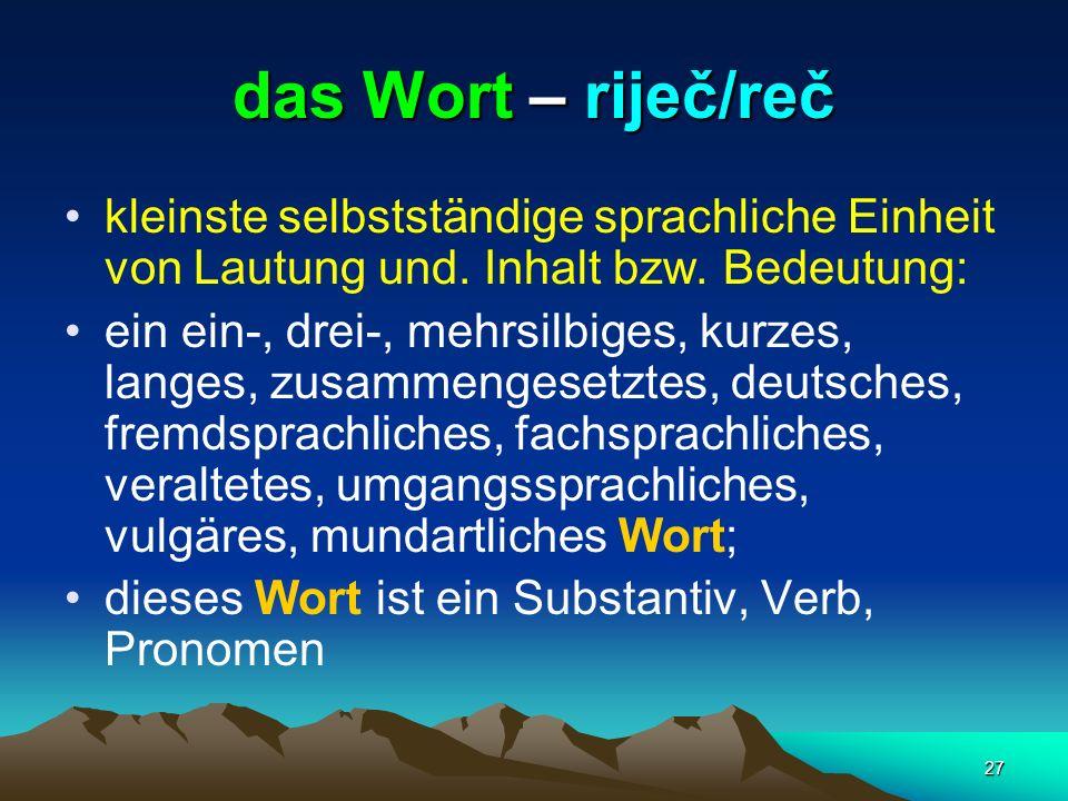 das Wort – riječ/reč kleinste selbstständige sprachliche Einheit von Lautung und. Inhalt bzw. Bedeutung: