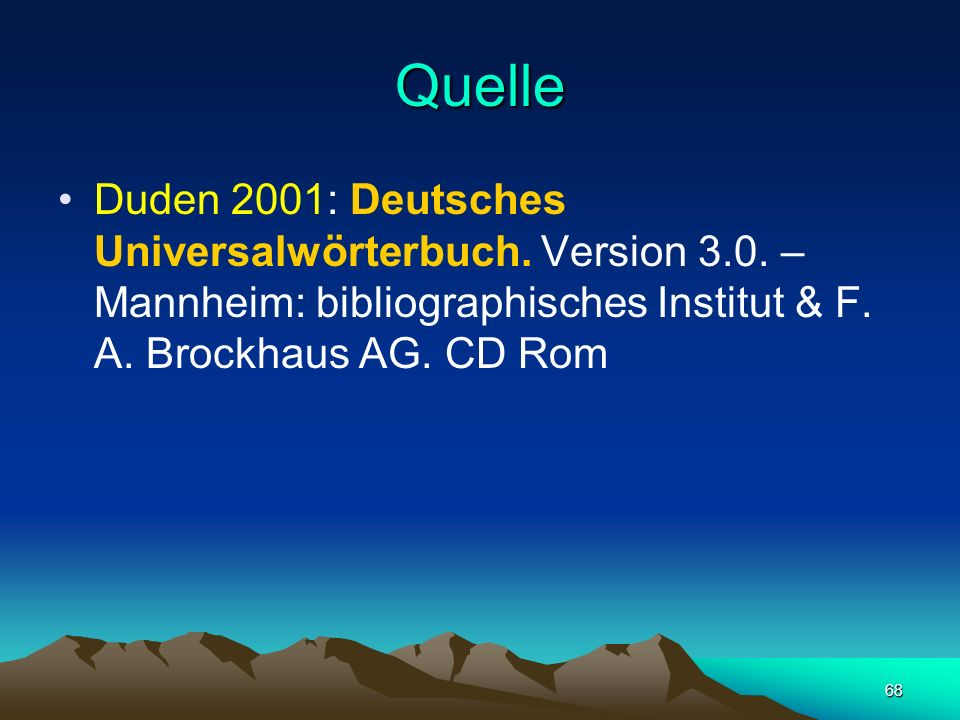 Quelle Duden 2001: Deutsches Universalwörterbuch. Version 3.0.
