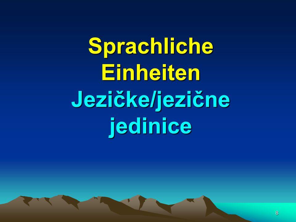 Sprachliche Einheiten Jezičke/jezične jedinice
