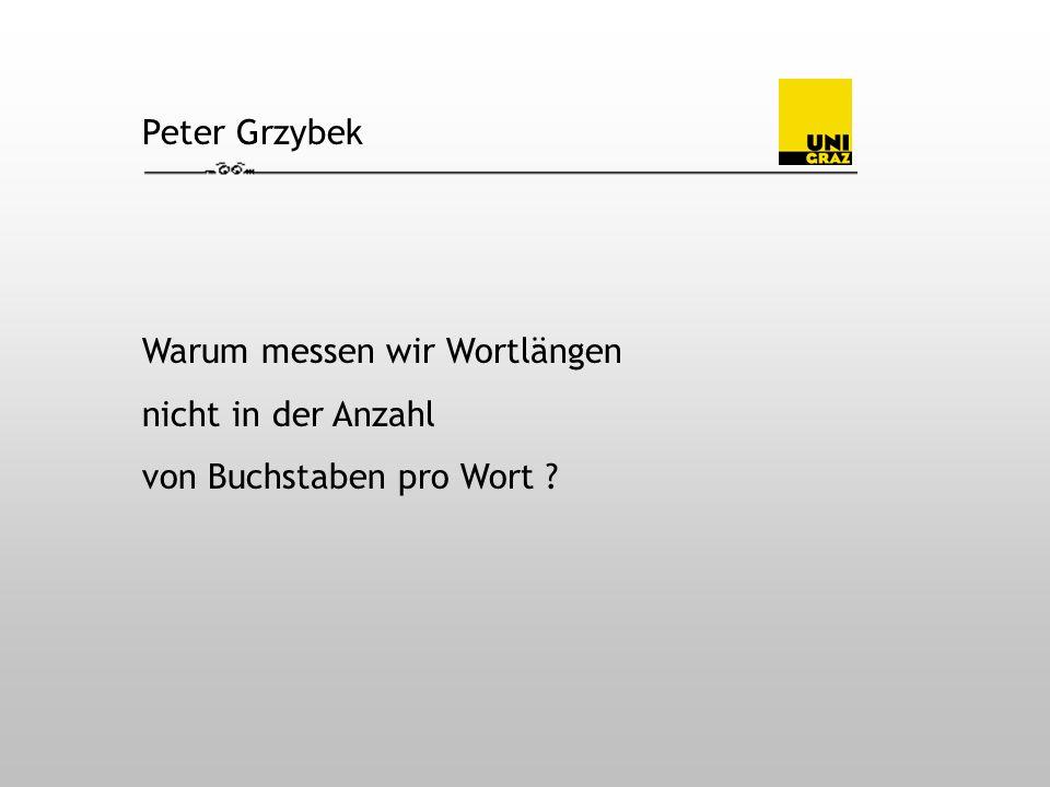 Peter Grzybek Warum messen wir Wortlängen nicht in der Anzahl von Buchstaben pro Wort
