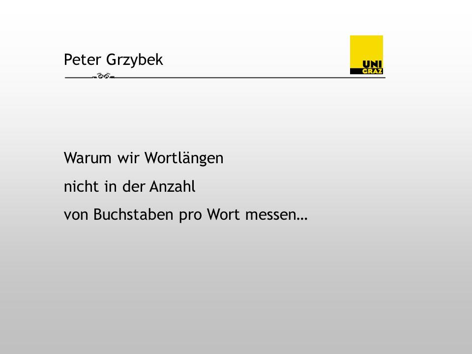 Peter Grzybek Warum wir Wortlängen nicht in der Anzahl von Buchstaben pro Wort messen…