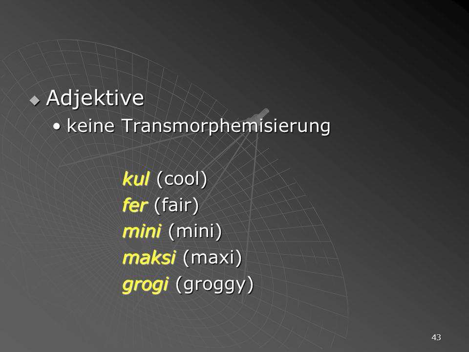 Adjektive keine Transmorphemisierung kul (cool) fer (fair) mini (mini)
