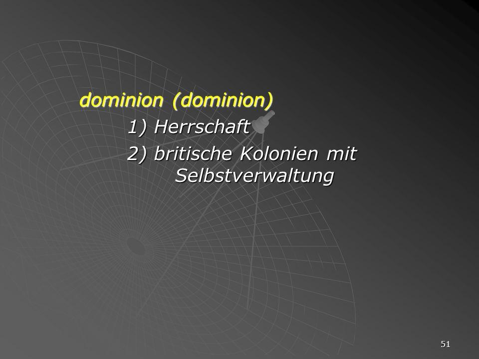 dominion (dominion) 1) Herrschaft 2) britische Kolonien mit Selbstverwaltung