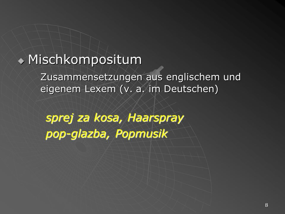 Mischkompositum Zusammensetzungen aus englischem und eigenem Lexem (v. a. im Deutschen) sprej za kosa, Haarspray.