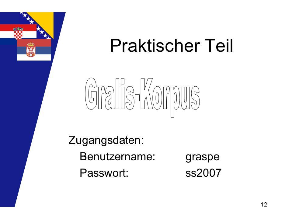 Praktischer Teil Gralis-Korpus Zugangsdaten: Benutzername: graspe