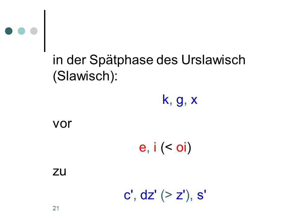 in der Spätphase des Urslawisch (Slawisch):