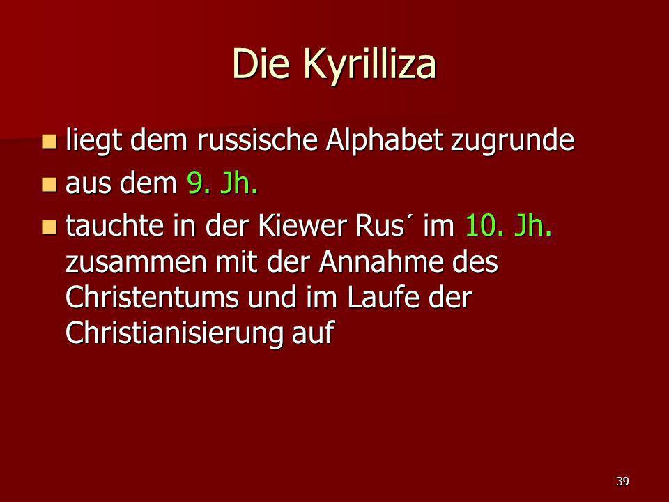 Die Kyrilliza liegt dem russische Alphabet zugrunde aus dem 9. Jh.