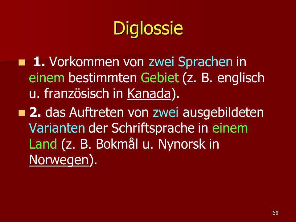 Diglossie 1. Vorkommen von zwei Sprachen in einem bestimmten Gebiet (z. B. englisch u. französisch in Kanada).