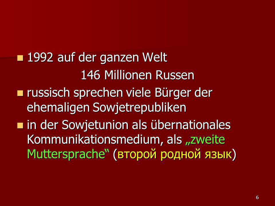 1992 auf der ganzen Welt 146 Millionen Russen. russisch sprechen viele Bürger der ehemaligen Sowjetrepubliken.