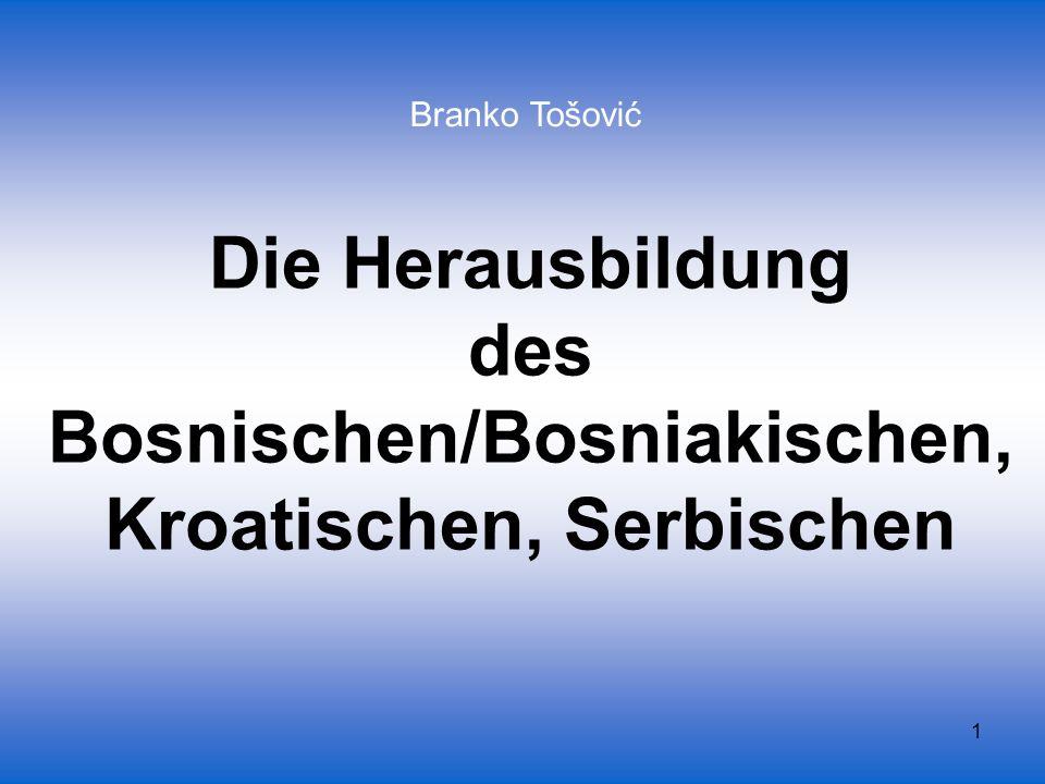 Die Herausbildung des Bosnischen/Bosniakischen,Kroatischen, Serbischen