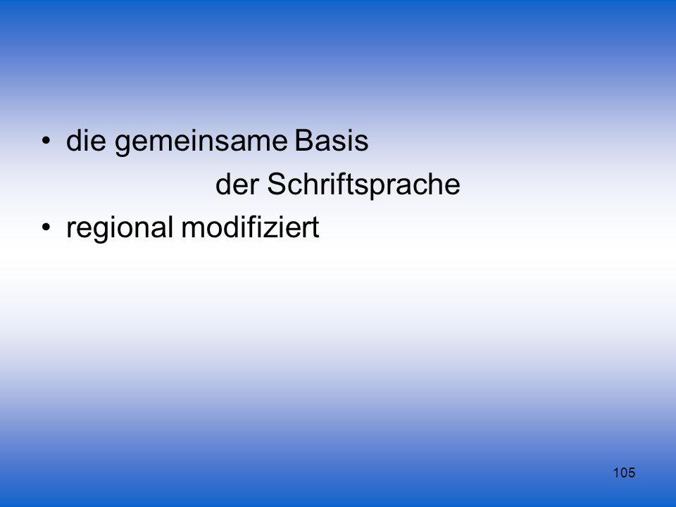die gemeinsame Basis der Schriftsprache regional modifiziert