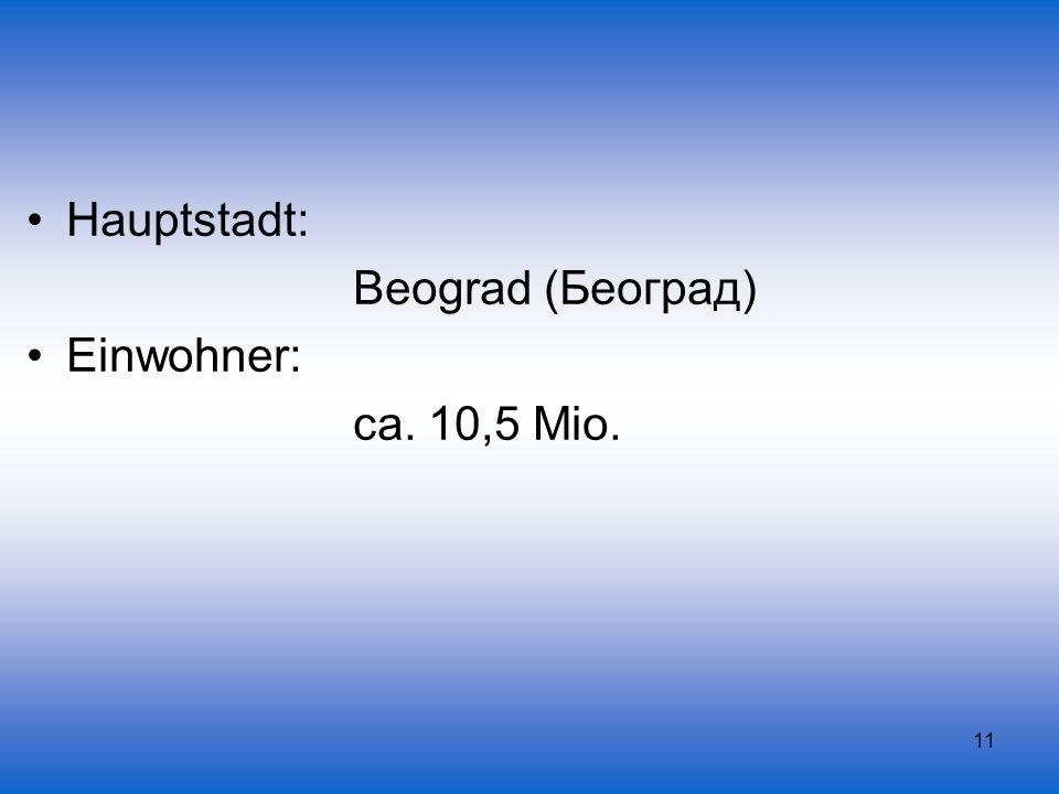 Hauptstadt: Beograd (Београд) Einwohner: ca. 10,5 Mio.