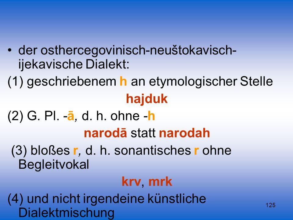 der osthercegovinisch-neuštokavisch-ijekavische Dialekt: