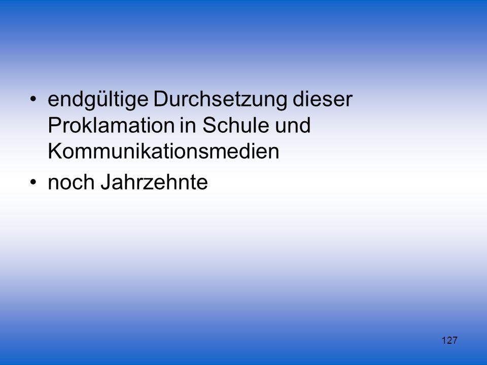 endgültige Durchsetzung dieser Proklamation in Schule und Kommunikationsmedien