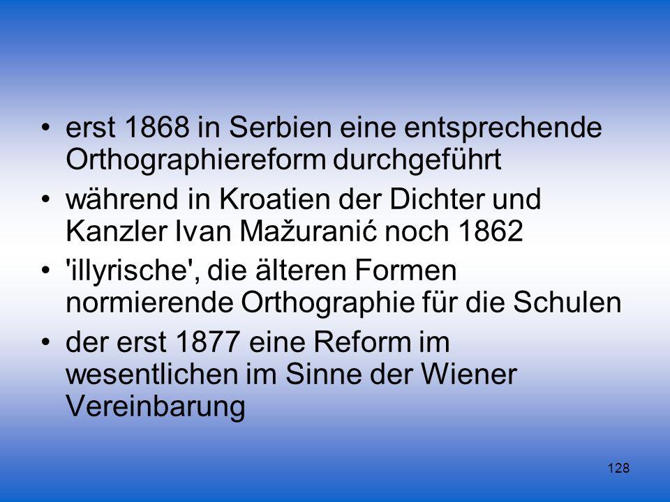 erst 1868 in Serbien eine entsprechende Orthographiereform durchgeführt