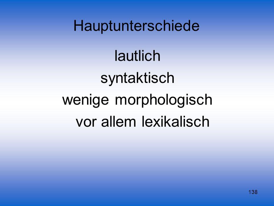 Hauptunterschiede lautlich syntaktisch wenige morphologisch vor allem lexikalisch