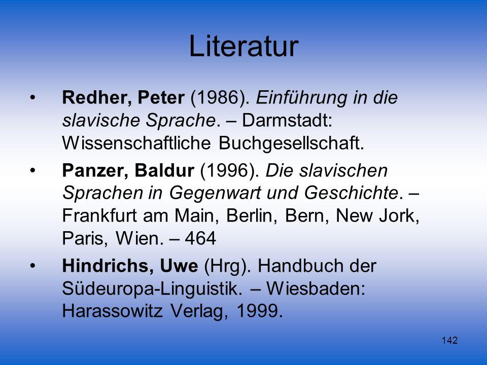 Literatur Redher, Peter (1986). Einführung in die slavische Sprache. – Darmstadt: Wissenschaftliche Buchgesellschaft.