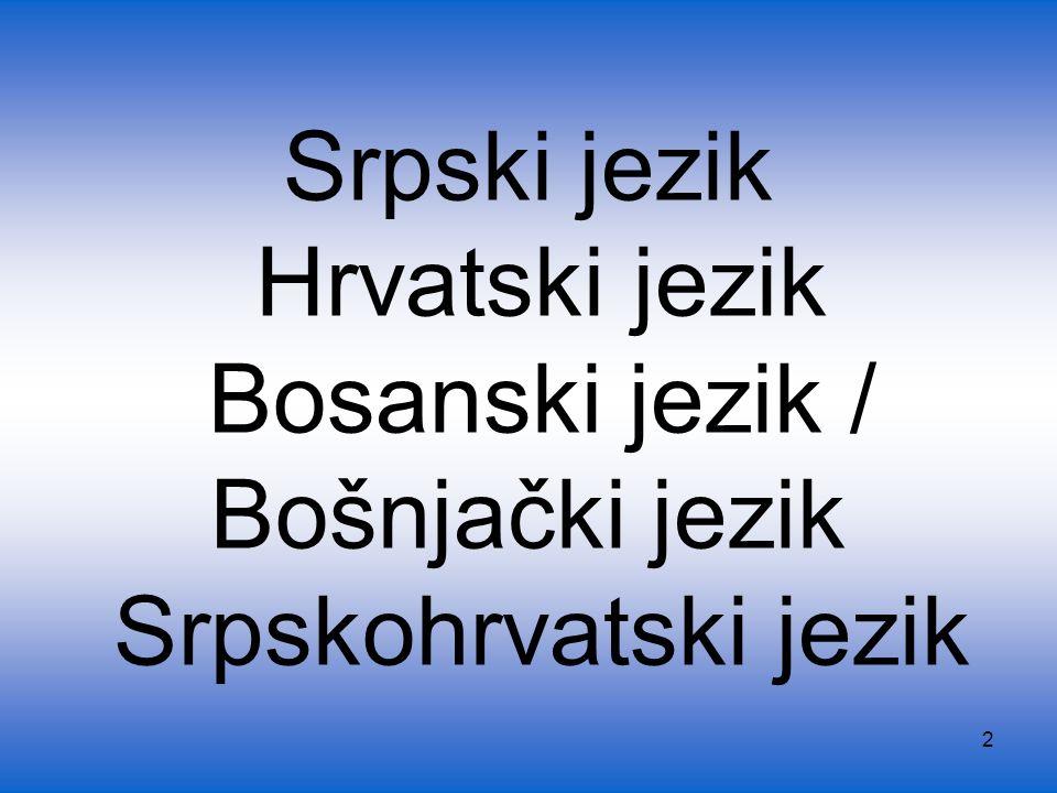 Srpski jezik Hrvatski jezik Bosanski jezik / Bošnjački jezik Srpskohrvatski jezik