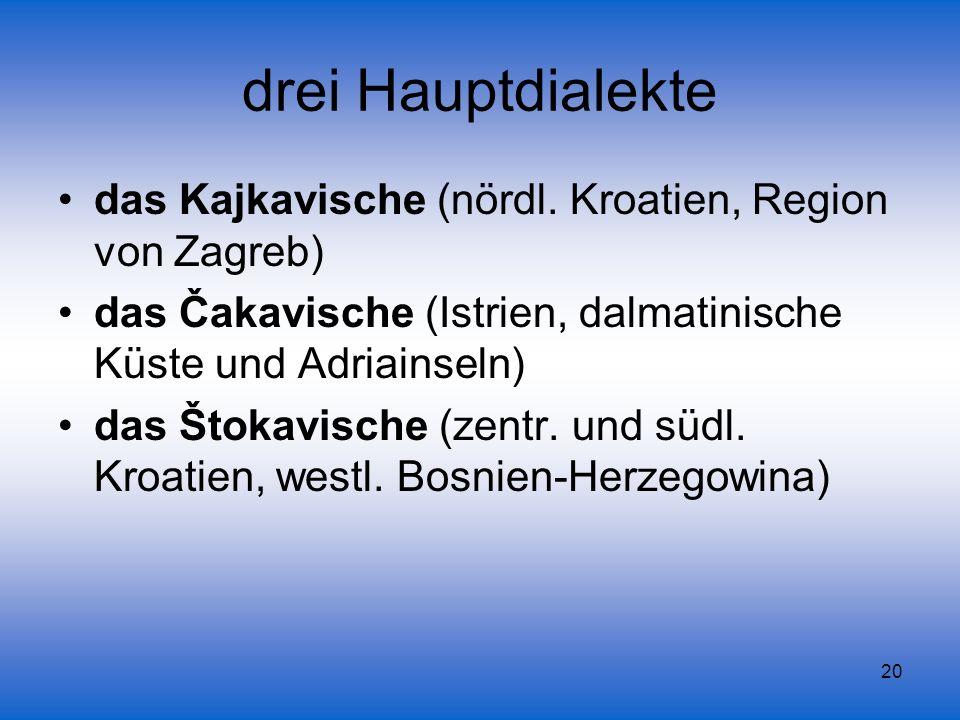 drei Hauptdialekte das Kajkavische (nördl. Kroatien, Region von Zagreb) das Čakavische (Istrien, dalmatinische Küste und Adriainseln)