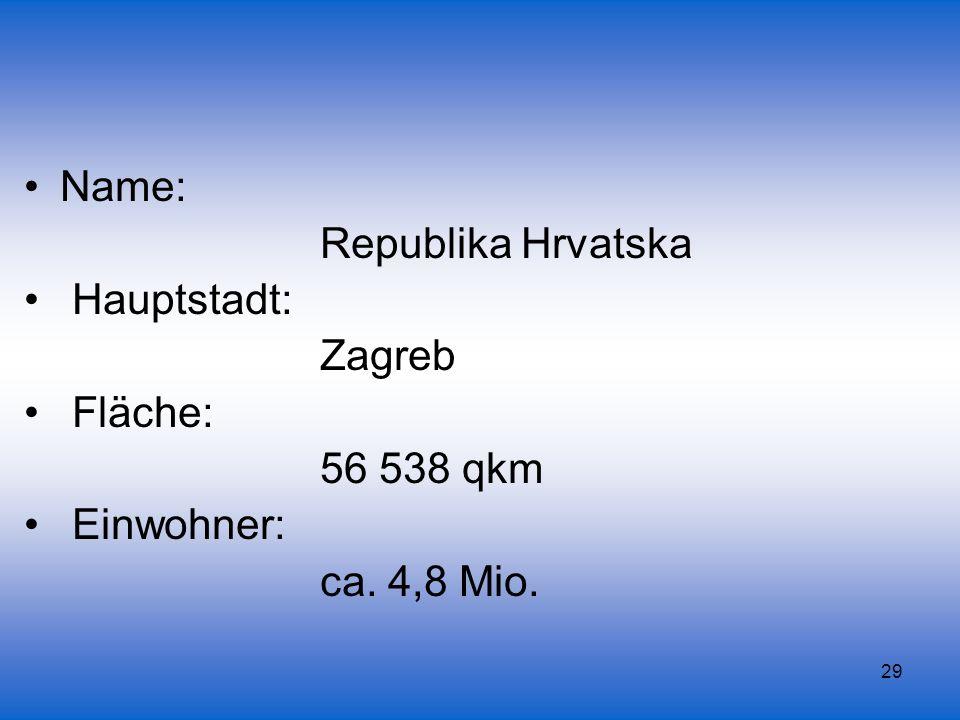 Name: Republika Hrvatska Hauptstadt: Zagreb Fläche: 56 538 qkm Einwohner: ca. 4,8 Mio.