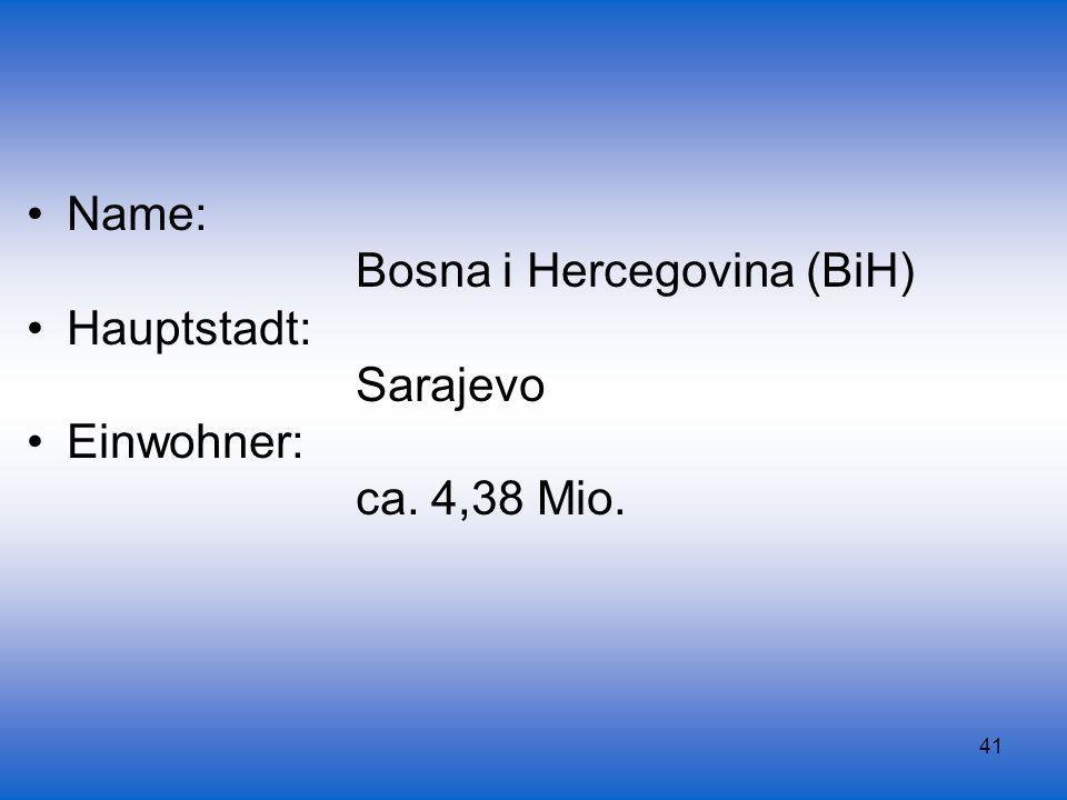 Name: Bosna i Hercegovina (BiH) Hauptstadt: Sarajevo Einwohner: ca. 4,38 Mio.