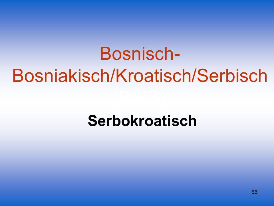 Bosnisch-Bosniakisch/Kroatisch/Serbisch (B/KS) Serbokroatisch