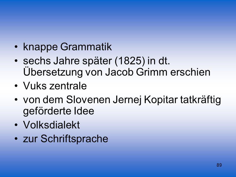 knappe Grammatik sechs Jahre später (1825) in dt. Übersetzung von Jacob Grimm erschien. Vuks zentrale.