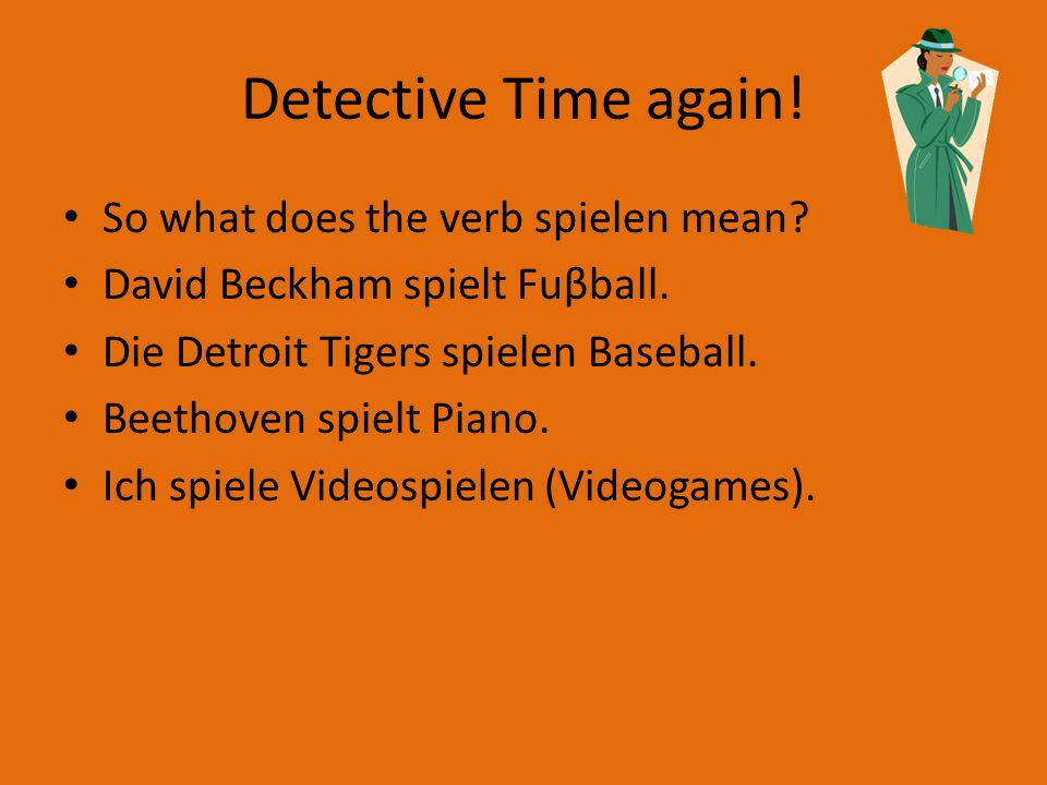 Detective Time again! So what does the verb spielen mean