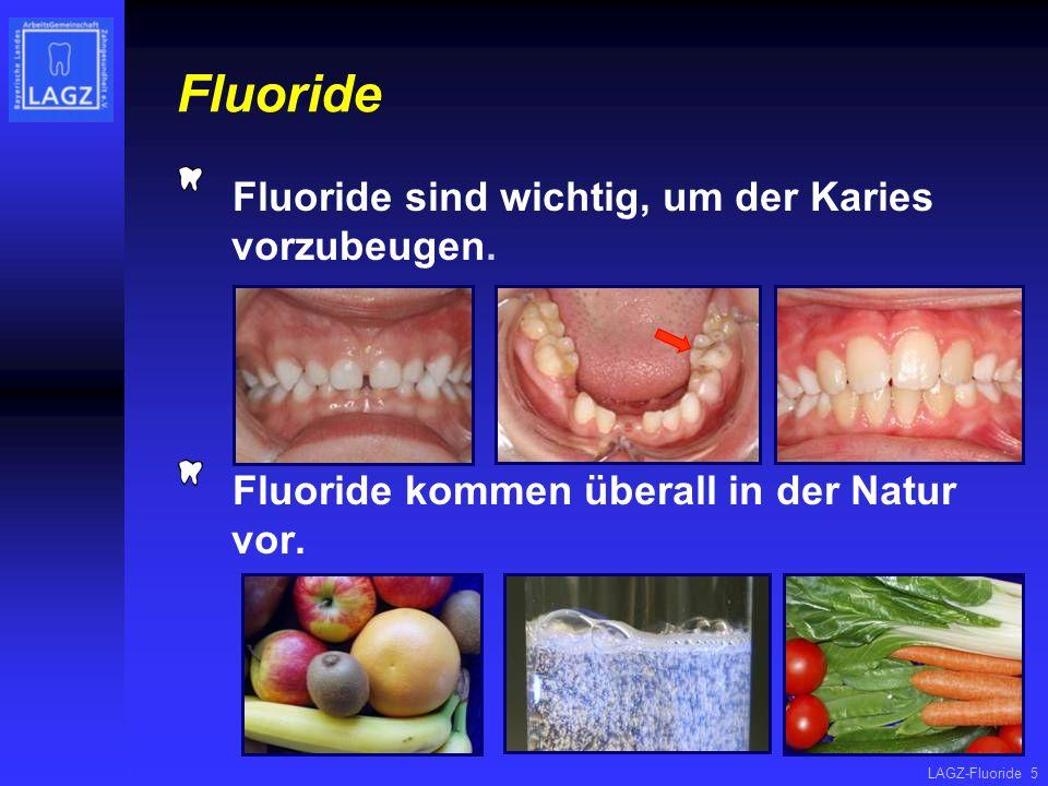 Fluoride Fluoride sind wichtig, um der Karies vorzubeugen.