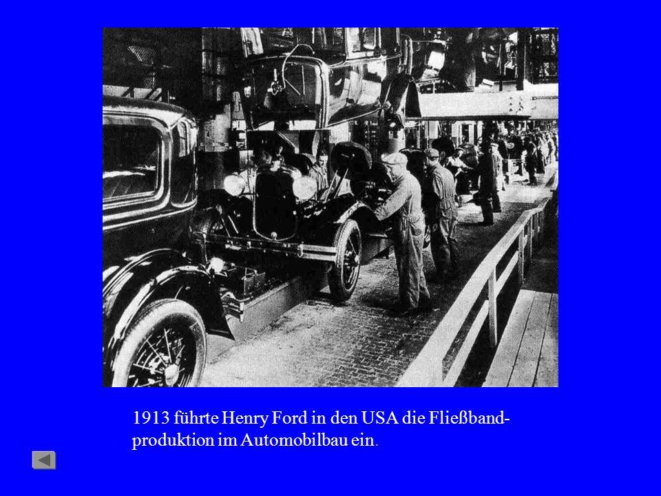1913 führte Henry Ford in den USA die Fließband-produktion im Automobilbau ein.