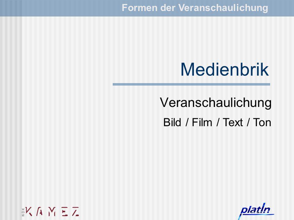 Medienbrik Veranschaulichung Bild / Film / Text / Ton