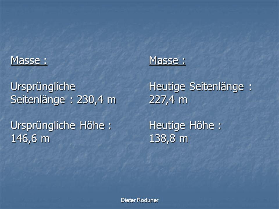 Ursprüngliche Seitenlänge : 230,4 m Ursprüngliche Höhe : 146,6 m