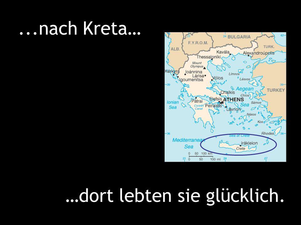 ...nach Kreta… …dort lebten sie glücklich.