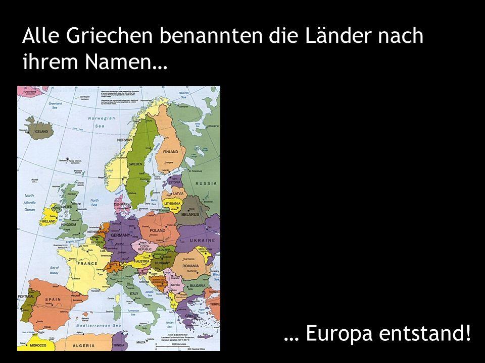 Alle Griechen benannten die Länder nach ihrem Namen…