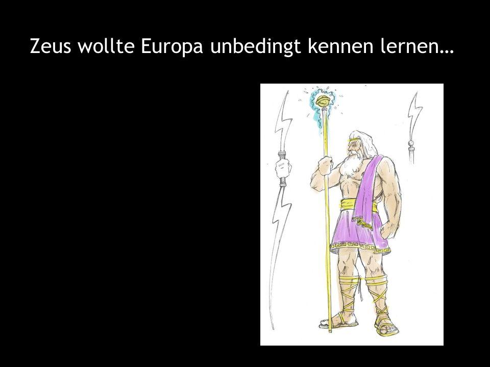 Zeus wollte Europa unbedingt kennen lernen…