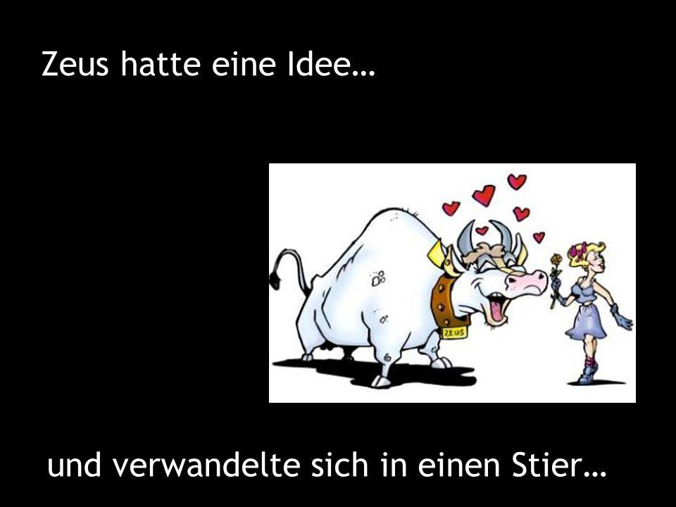 Zeus hatte eine Idee… und verwandelte sich in einen Stier…