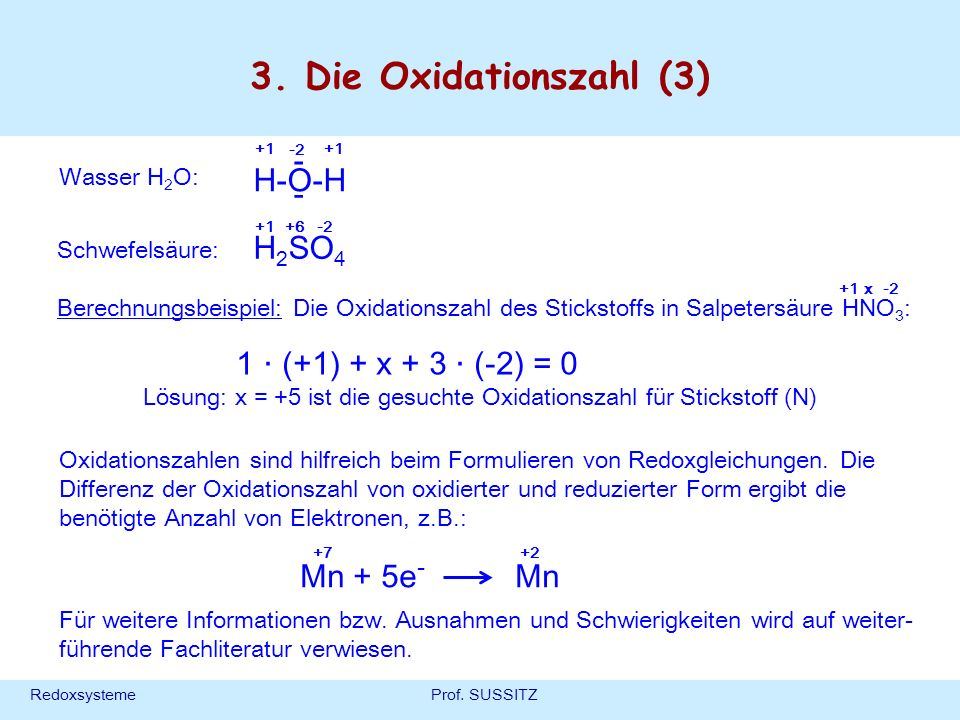 3. Die Oxidationszahl (3) H-O-H - H2SO4 1 . (+1) + x + 3 . (-2) = 0