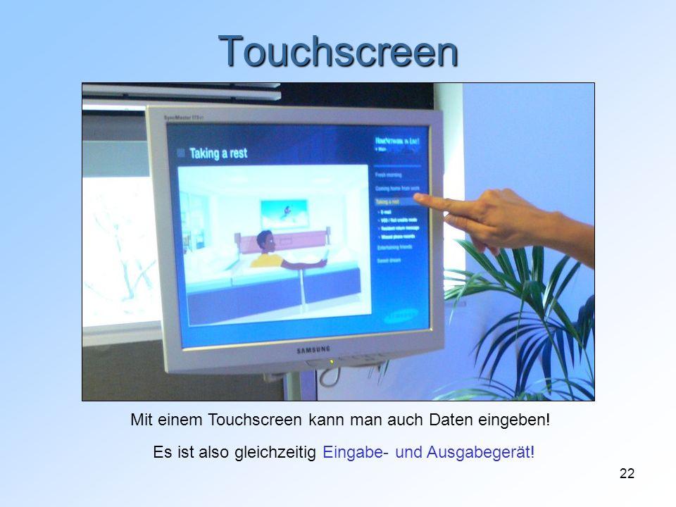Touchscreen Mit einem Touchscreen kann man auch Daten eingeben!