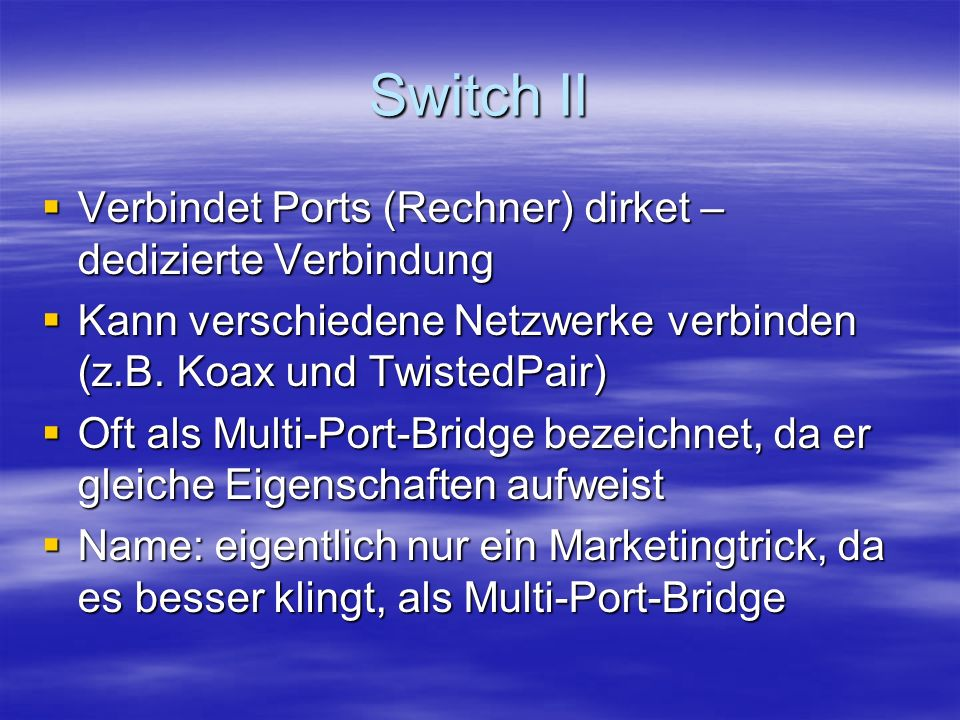 Switch II Verbindet Ports (Rechner) dirket – dedizierte Verbindung
