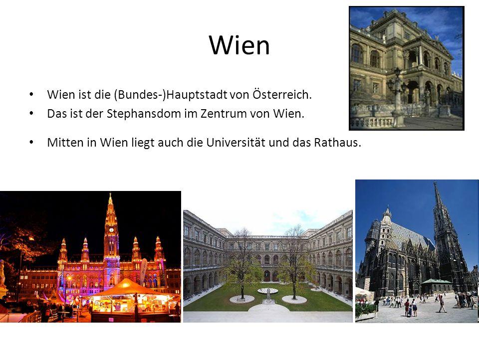 Wien Wien ist die (Bundes-)Hauptstadt von Österreich.