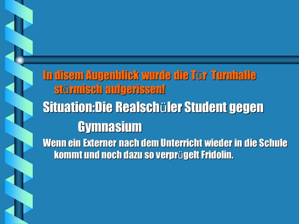 Situation:Die Realschüler Student gegen Gymnasium