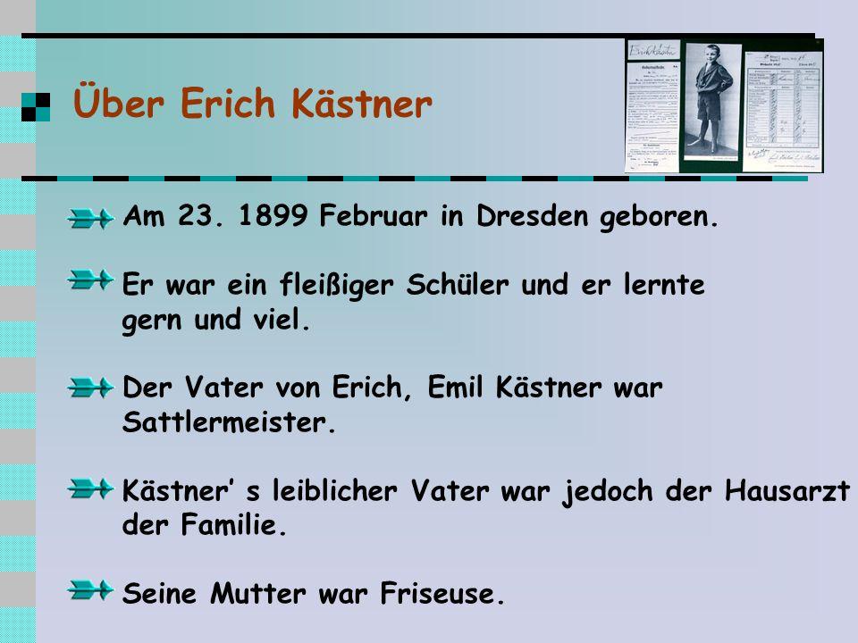 Über Erich Kästner Am 23. 1899 Februar in Dresden geboren.