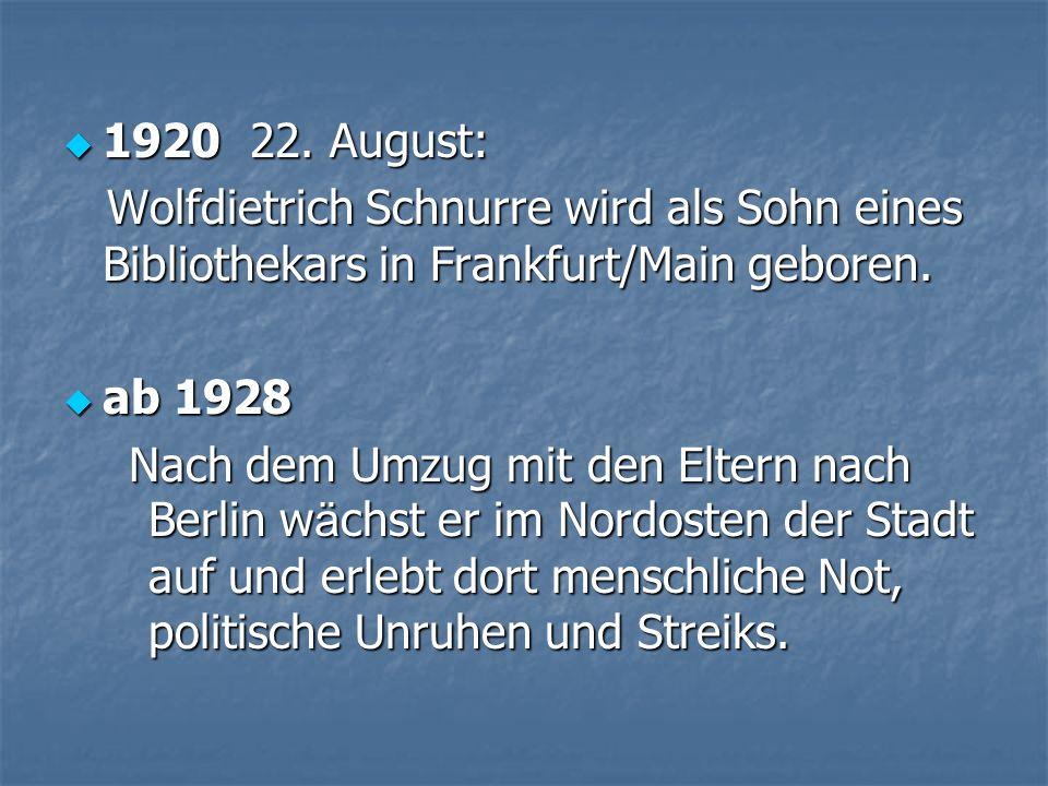 1920 22. August: Wolfdietrich Schnurre wird als Sohn eines Bibliothekars in Frankfurt/Main geboren.