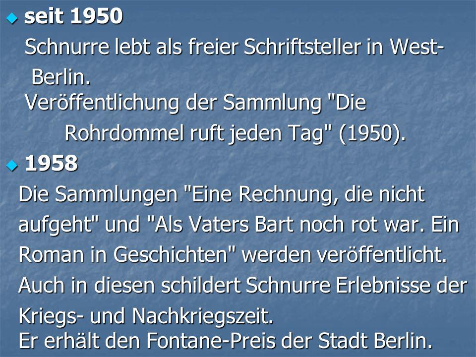 seit 1950 Schnurre lebt als freier Schriftsteller in West- Berlin. Veröffentlichung der Sammlung Die.