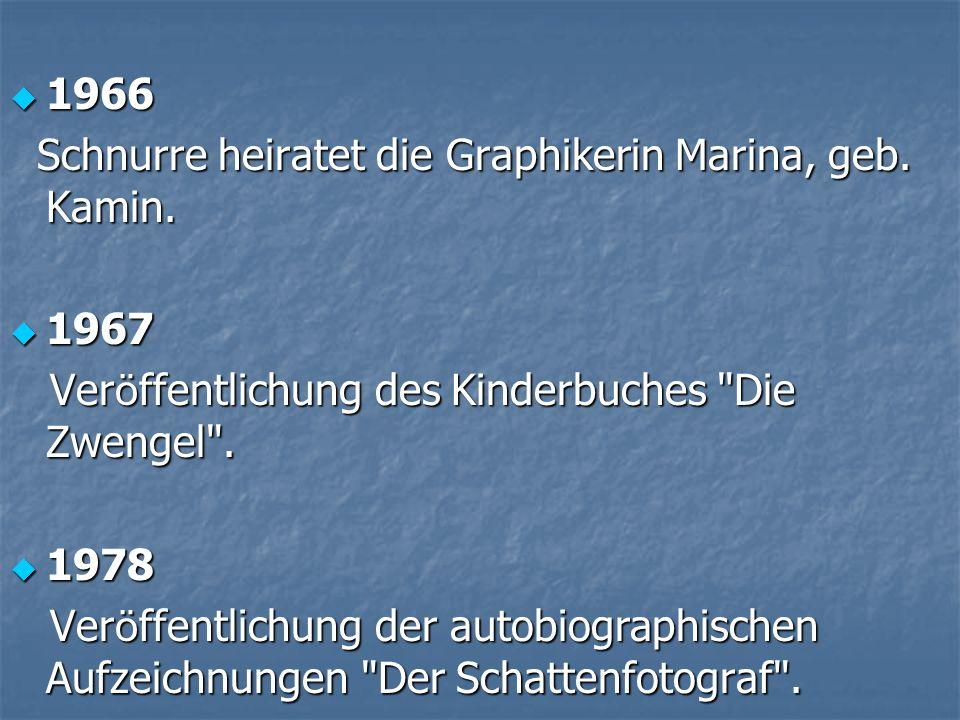 1966 Schnurre heiratet die Graphikerin Marina, geb. Kamin. 1967. Veröffentlichung des Kinderbuches Die Zwengel .