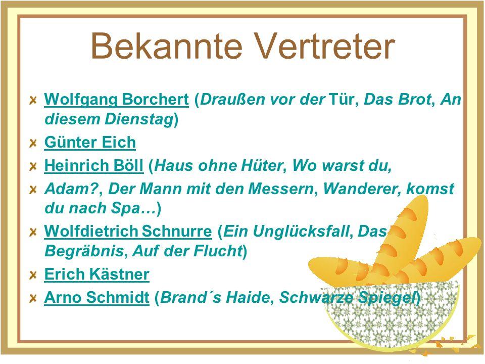 Bekannte Vertreter Wolfgang Borchert (Draußen vor der Tür, Das Brot, An diesem Dienstag) Günter Eich.
