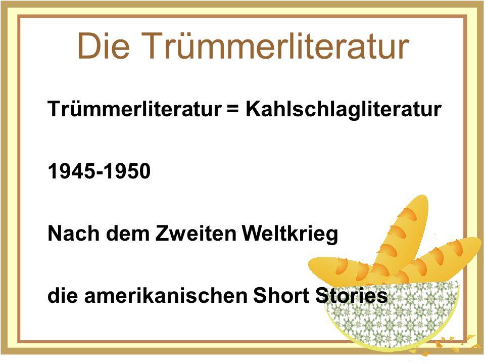 Die Trümmerliteratur Trümmerliteratur = Kahlschlagliteratur 1945-1950